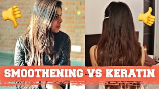 SMOOTHENING VS KERATIN | My Experience | Procedure, Cost, Which is better?