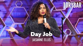 Day Jobs Are Honestly The Worst. Jasmine Ellis