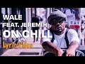 Wale - On Chill feat. Jeremih (Lyrics)