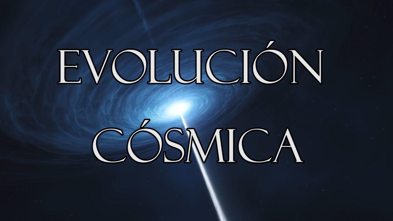 Evolución: El efecto del Tiempo sobre la Materia - Evolución Cósmica
