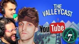 The Anxiety of Being On YouTube (w/ Cib from SUGAR PINE 7!) | The Valleycast, Ep. 38