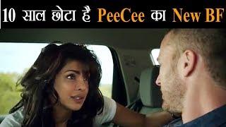 ये है Priyanka chopra का नया Boyfriend, जाने PeeCee के लव अफेयर्स