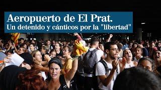 Cánticos, movilizaciones y un detenido en el aeropuerto de El Prat