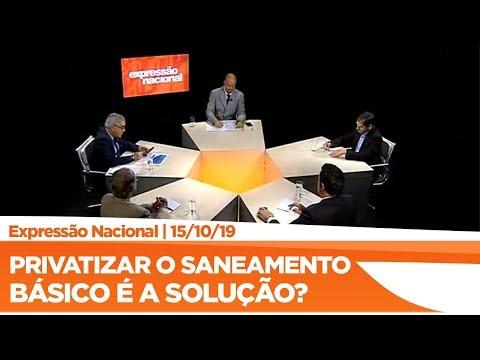Expressão Nacional - Privatizar o saneamento básico é a solução?