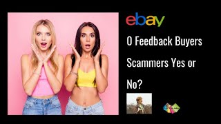 eBay 0 Feedback Buyers - Scammers Yes or No?