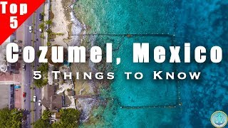 5 Things You Should Know BEFORE You Visit Cozumel