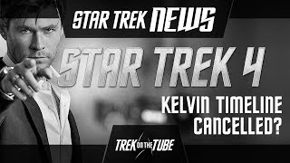 STAR TREK NEWS - Star Trek 4: Will the Kelvin Timeline be cancelled?