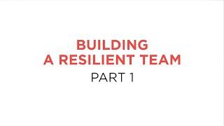 Building A Resilient Team - Part 1