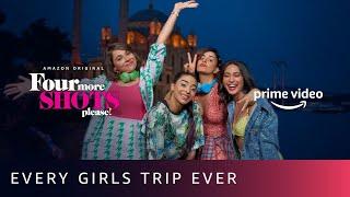 Every Girls Trip Ever - Sayani Gupta, Kirti Kulhari, Bani J, Maanvi Gagroo | Amazon Prime Video