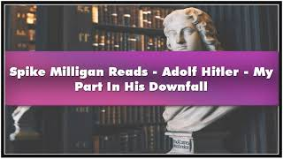 Spike Milligan Reads - Adolf Hitler - My Part In His Downfall Audiobook
