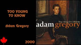 Adam Gregory - Too Young To Know