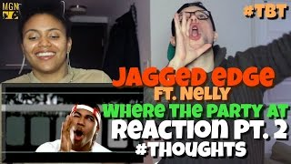 Jagged Edge   Where The Party At (Ft. Nelly)   #TBT   Reaction Pt.2 #Thoughts