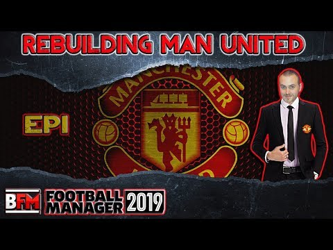 FM19 - EP1 - Rebuilding Manchester United - Football Manager 2019