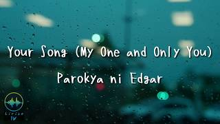 YOUR SONG LYRICS  (MY ONE AND ONLY YOU) - PAROKYA NI EDGAR