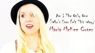 Am I The Only One (Who's Ever Felt This Way) - Maria McKee (Cover by Louise Steel)