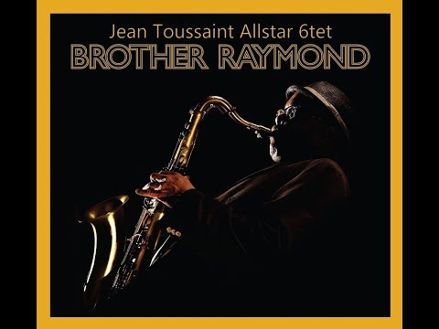 Jean Toussaint Allstar 6tet - Amabo (I Shall Love) Reprise (Brother Raymond) online metal music video by JEAN TOUSSAINT
