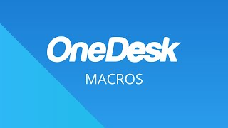 OneDesk – Getting Started: Macros