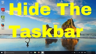 How To Hide The Taskbar (Windows 10 Tutorial)
