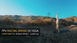 FPV Racing Drone |X| Yoga - [ DraftBees ft. Jessica Ravo ]