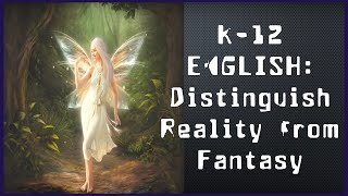 K-12 English - Distinguish Reality From Fantasy