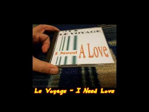 Le Voyage - I Need A Love (Maxi Remix)