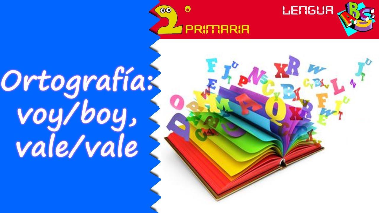 Lengua, 2º. Aprendo a escribir. Ortografía: voy-boy, vale-bale