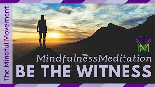 Mindfulness Meditation Practice to Observe the Self, Be the Witness / Mindful Movement