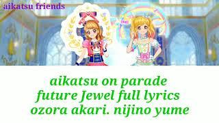 Akari ozora  - (Aikatsu!) - Aikatsu on parade full lyrics future Akari ozora yume nijino