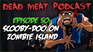 Scooby Doo on Zombie Island (Dead Meat Podcast #50)