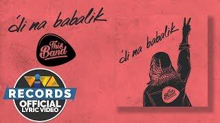 'Di Na Babalik - This Band [Official Lyric Video]
