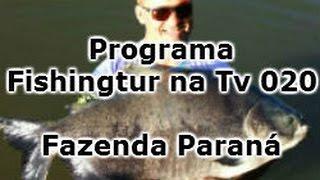Programa Fishingtur na T 020 - Fazenda Paraná