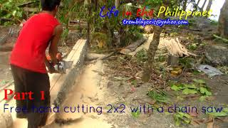 Life in the Philippines: Free-hand cutting 2x2 with a chain saw.