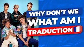 Why Don't We   What Am I (Traduction En Français)