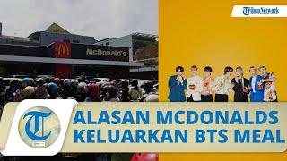 Ini Alasan McDonalds Keluarkan Menu BTS Meal hingga Buat Antre Panjang di Banyak Gerai di Indonesia