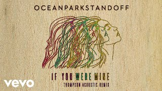 Ocean Park Standoff - If You Were Mine (Thompson Acoustic Remix/Audio Only)