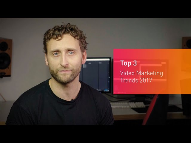 Top 3 Video Marketing Trends 2017