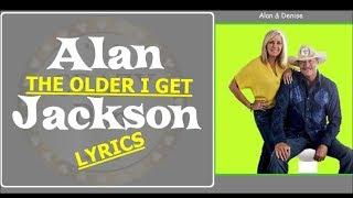 ALAN JACKSON ~ THE OLDER I GET ~ LYRICS