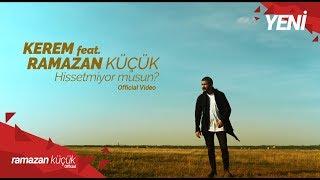 Kerem Feat. Ramazan Küçük - Hissetmiyor Musun? | Official Video Klip