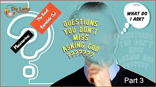 Questions You Don't Miss Asking God! Part 3