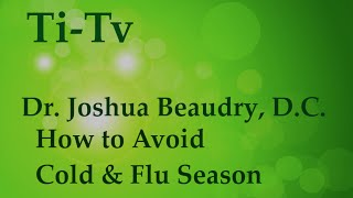 Dr. Joshua Beaudry, D.C. - How to Avoid Cold & Flu Season