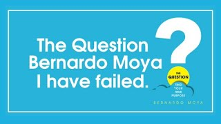 The Question - Bernardo Moya | I have failed.