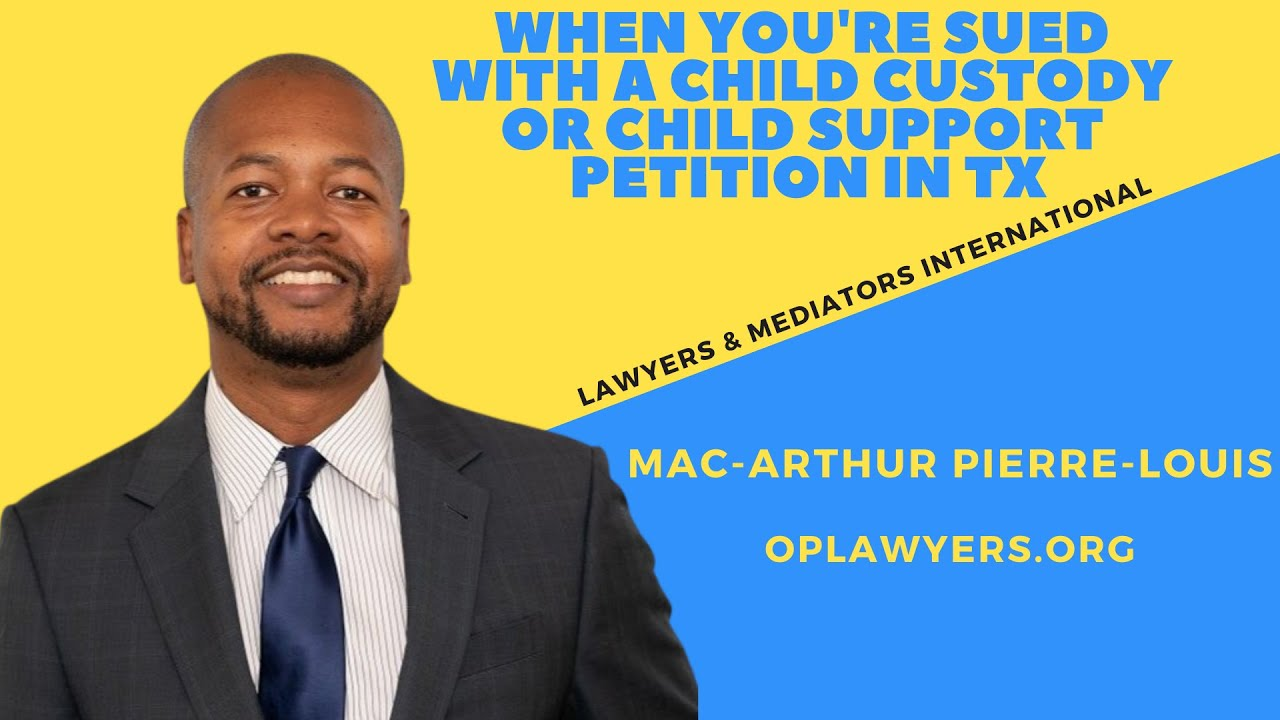 WHEN YOU'RE SUED WITH A CHILD CUSTODY OR CHILD SUPPORT PETITION IN TX