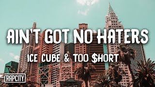 Ice Cube   Ain't Got No Haters Ft. Too $hort (Lyrics)