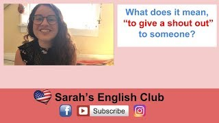 """What does it mean, """"to give a shout out"""" to someone?"""