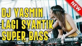 DJ YASMIN LAGI SYANTIK TERBARU 2019 ♫ LAGU TIK TOK TERBARU REMIX ORIGINAL 2K19