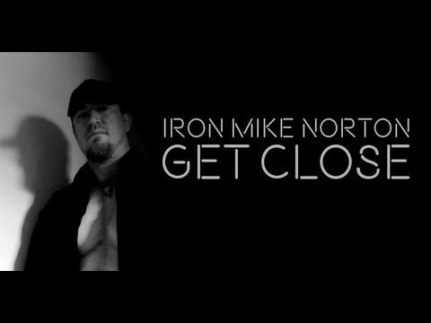 Iron Mike Norton - Get Close (Official Video)