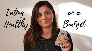 HOW TO EAT HEALTHY ON A BUDGET | Eating Healthy On a Budget