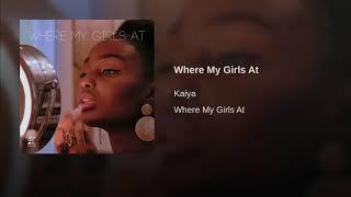 Kaiya - Where My Girls At (Official Audio)