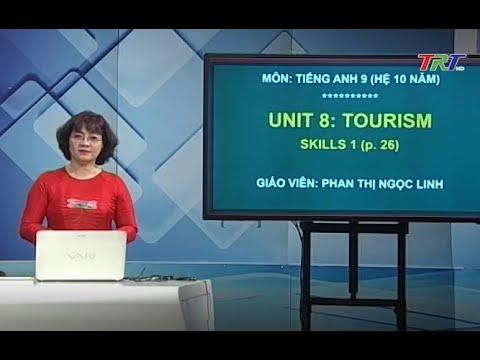 Anh văn lớp 9 (hệ 10 năm) - Unit 8: Tourism -Skills 1 (Theo lịch của Bộ GD&ĐT phát sóng từ 14h30 ngày 22/4/2020, trên VTV7)
