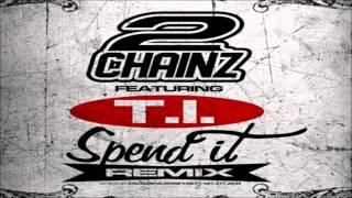 2 Chainz Feat. T.I. - Spend It (Remix)